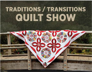 Traditions/Transitions Quilt Show