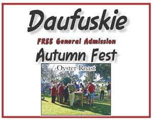 A Family-Friendly Event ......... Come along, everyone, the Daufuskie Autumn Fest will be hosted at the Freeport Marina on Daufuskie Island and is being sponsored by The Binyah Foundation, Steward for Daufuskie and the Lowcountry. An array of entertainment includes The Chilly Willy Band and Bill Dupont, the Blues Man. Family fun includes story telling, island tours, clown-balloon art, hair braiding, and oyster shell arty crafts. The oyster roast {$5 minimum donation & rsvp appreciated} along with food vendors and a marshmallow roast centered around the festival bonfire will be a foodie experience. Noon-5 pm.